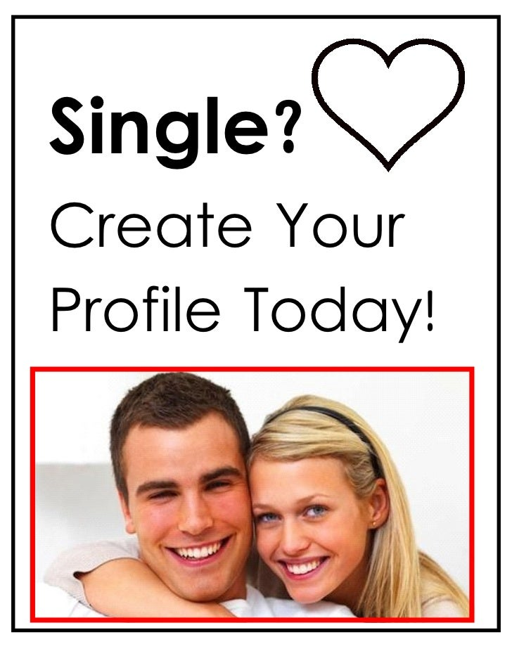 Single?Create YourProfile Today!