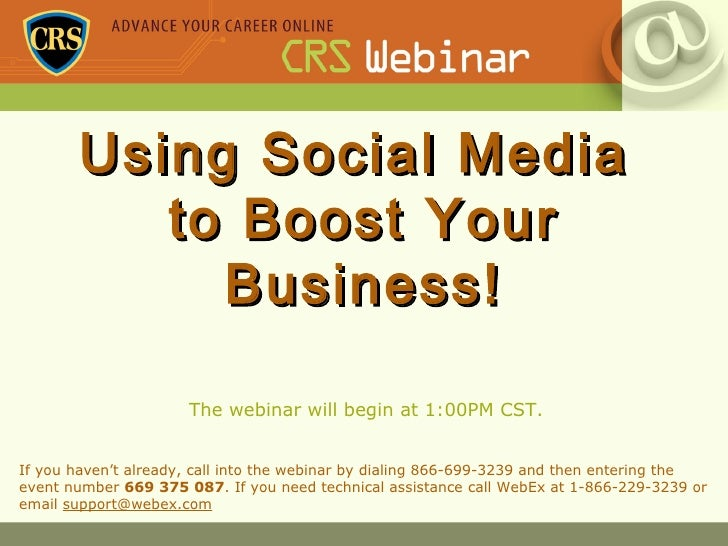 Using Social Media  to Boost Your Business! The webinar will begin at 1:00PM CST. If you haven't already, call into the we...
