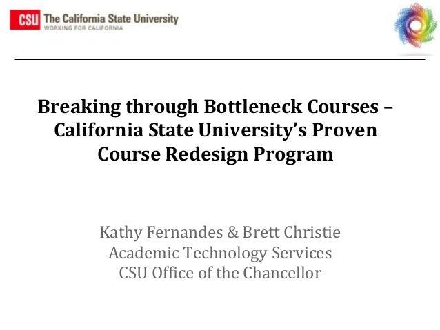 #BbWorld14 Breaking through Bottleneck Courses – California State University's Proven Course Redesign Program Kathy Fernan...