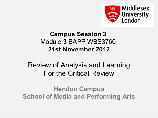 Campus Session 3     Module 3 BAPP WBS3760       21st November 2012 Review of Analysis and Learning     For the Critical R...