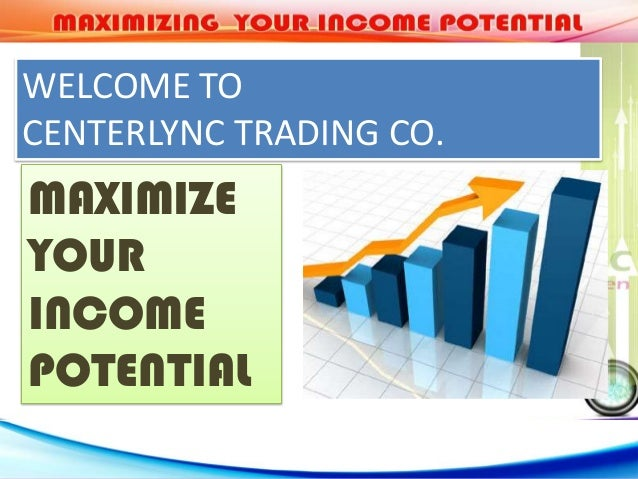 WELCOME TOCENTERLYNC TRADING CO.MAXIMIZEYOURINCOMEPOTENTIAL