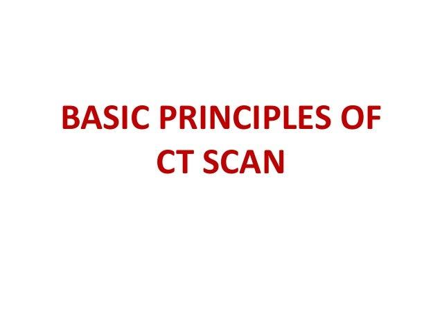 BASIC PRINCIPLES OF      CT SCAN