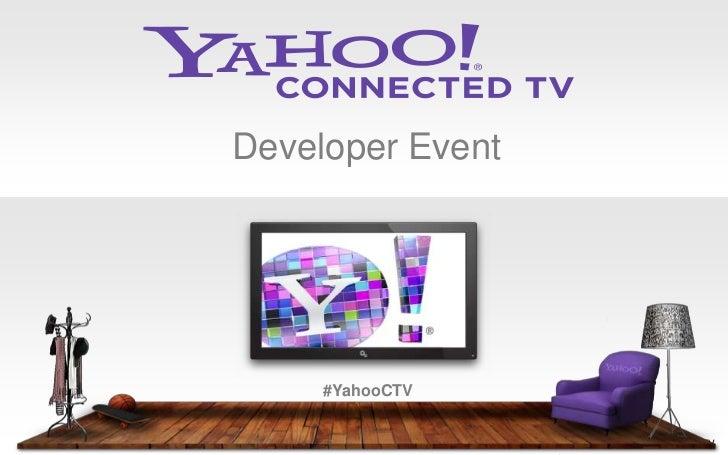 Developer Event     #YahooCTV                  Connected TV