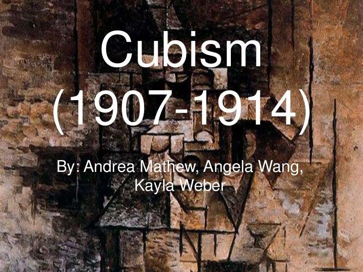 Cubism(1907-1914)By: Andrea Mathew, Angela Wang,          Kayla Weber