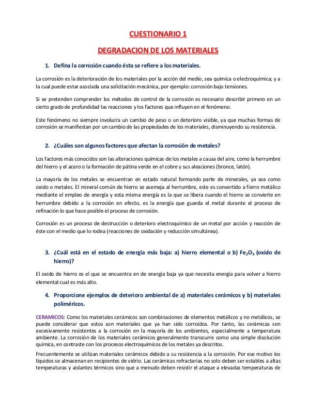 CUESTIONARIO 1                           DEGRADACION DE LOS MATERIALES    1. Defina la corrosión cuando ésta se refiere a ...