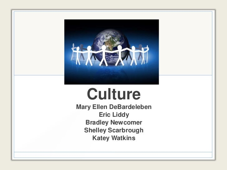 Culture<br />Mary Ellen DeBardeleben<br />Eric Liddy <br />Bradley Newcomer<br />Shelley Scarbrough<br />Katey Watkins<br />