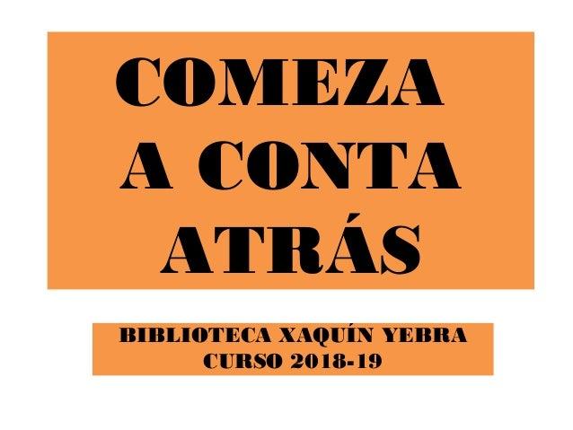 COMEZA A CONTA ATR�S BIBLIOTECA XAQU�N YEBRA CURSO 2018-19