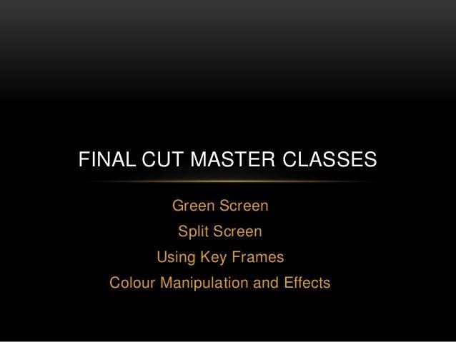 Green Screen Split Screen Using Key Frames Colour Manipulation and Effects FINAL CUT MASTER CLASSES