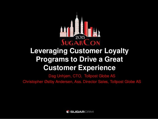 Leveraging Customer Loyalty     Programs to Drive a Great       Customer Experience              Dag Unhjem, CTO, Tollpost...