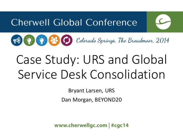 Case Study: URS and Global Service Desk Consolidation