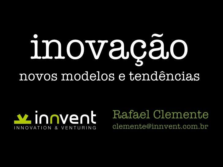 i novação novos modelos e tendências Rafael Clemente [email_address]