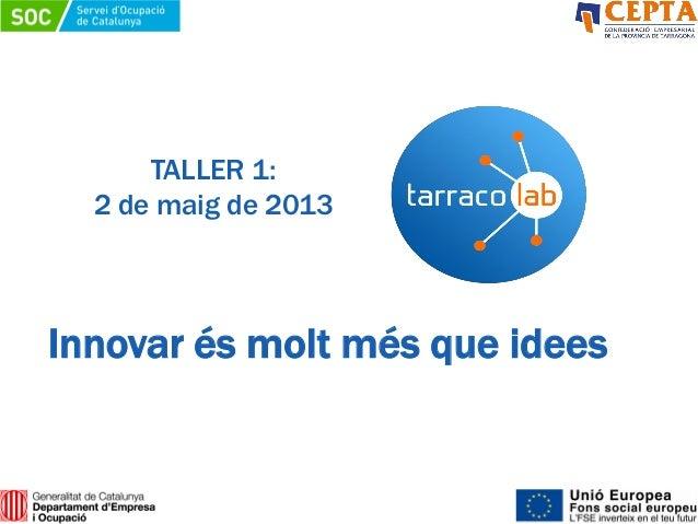 TALLER 1:2 de maig de 2013Innovar és molt més que idees