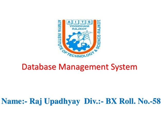Database Management System Name:- Raj Upadhyay Div.:- BX Roll. No.-58