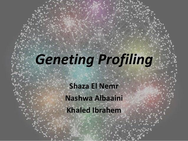 Geneting Profiling     Shaza El Nemr    Nashwa Albaaini    Khaled Ibrahem