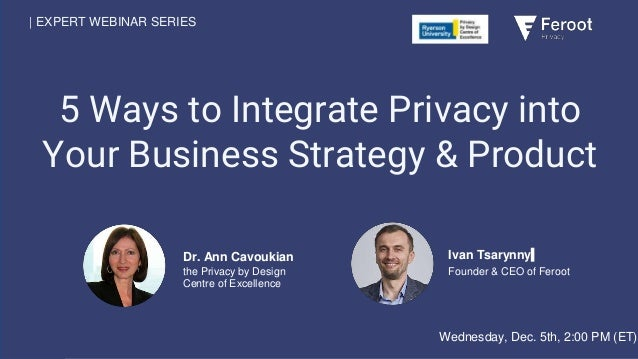 5 Ways to Integrate Privacy into Your Business Strategy & Product | EXPERT WEBINAR SERIES Ivan Tsarynny Founder & CEO of F...