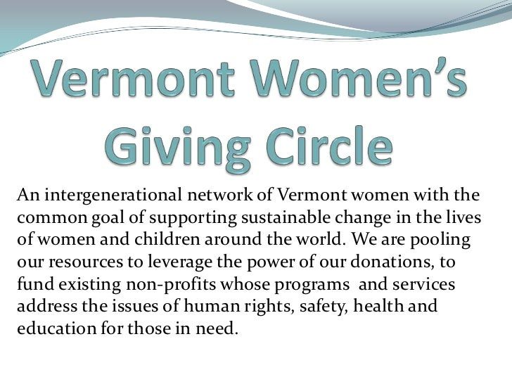 An intergenerational network of Vermont women with thecommon goal of supporting sustainable change in the livesof women an...