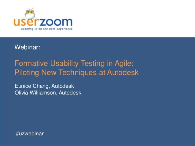 Webinar:  Formative Usability Testing in Agile: Piloting New Techniques at Autodesk Eunice Chang, Autodesk Olivia Williams...