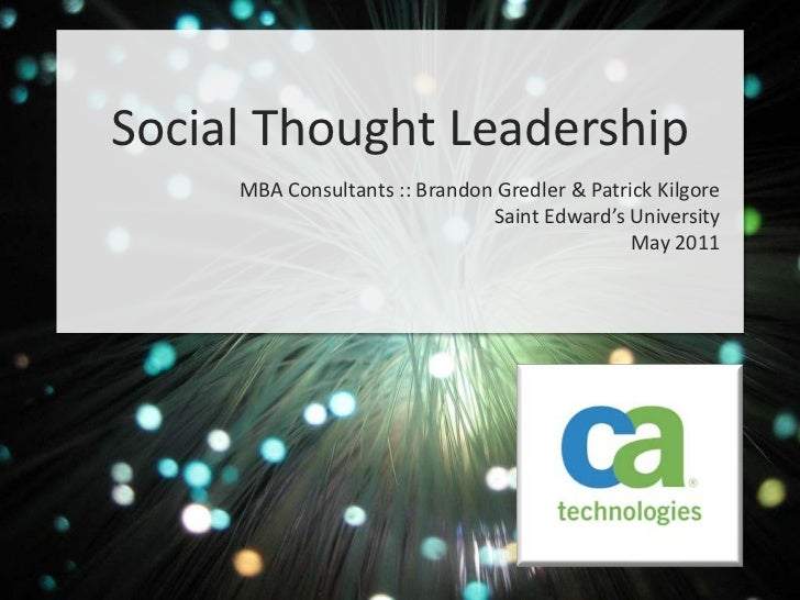 Social Thought Leadership<br />MBA Consultants :: Brandon Gredler & Patrick Kilgore <br />Saint Edward's University <br />...