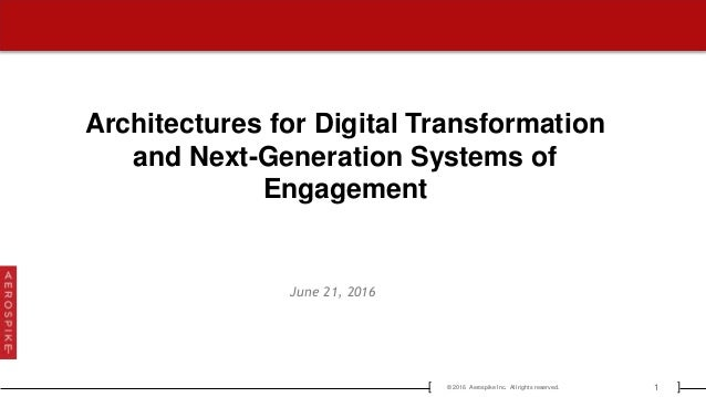 1© 2016 Aerospike Inc. All rights reserved.[ ] Architectures for Digital Transformation and Next-Generation Systems of Eng...