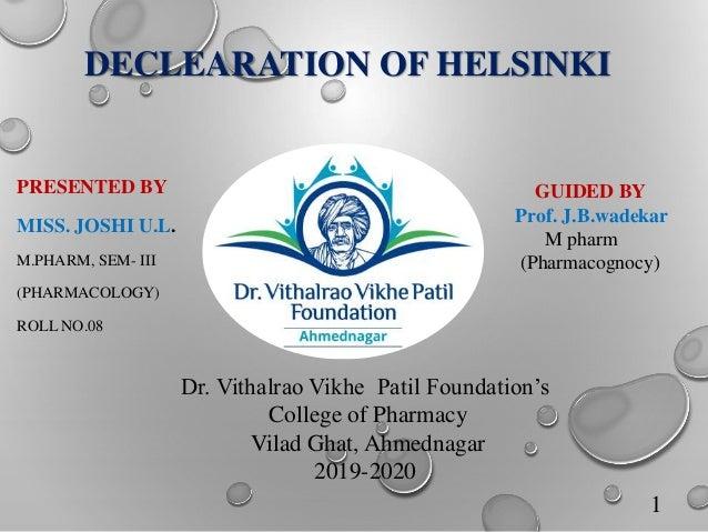 DECLEARATION OF HELSINKI PRESENTED BY MISS. JOSHI U.L. M.PHARM, SEM- III (PHARMACOLOGY) ROLL NO.08 1 GUIDED BY Prof. J.B.w...