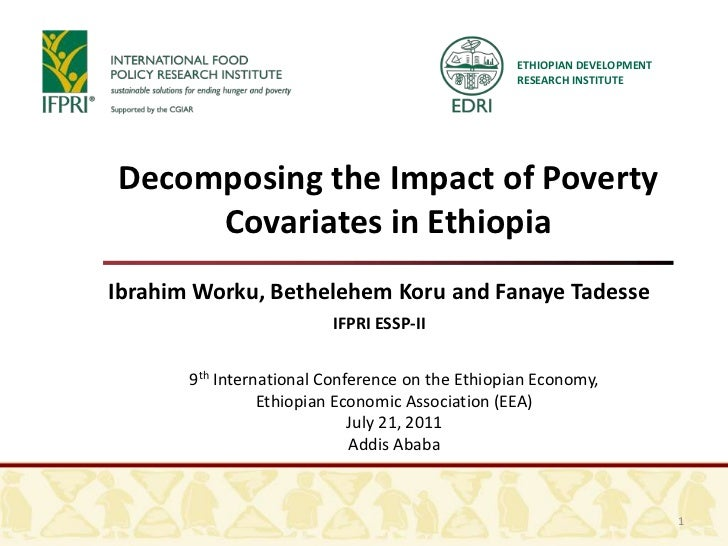 ETHIOPIAN DEVELOPMENT RESEARCH INSTITUTE<br />Decomposing the Impact of Poverty <br />Covariates in Ethiopia<br />Ibrahim ...