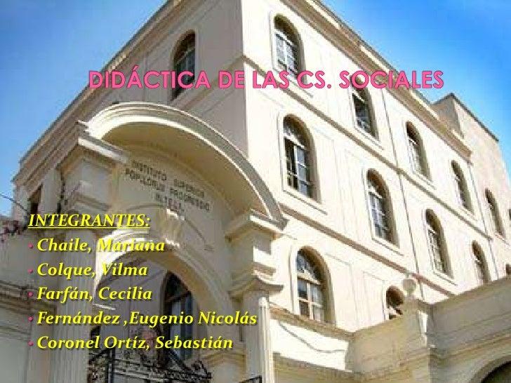 INTEGRANTES: • Chaile, Mariana • Colque, Vilma • Farfán, Cecilia • Fernández ,Eugenio Nicolás • Coronel Ortíz, Sebastián