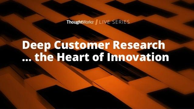 Richard Young @youngrtp12 Diana Adorno @dianaadorno Deep Customer Research … the Heart of Innovation