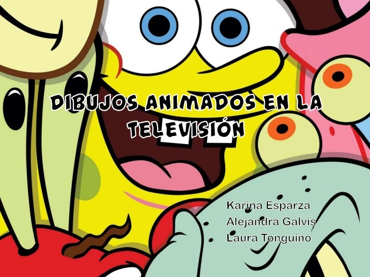 Dibujos animados en la televisión<br />Karina Esparza<br />Alejandra Galvis<br />Laura Tonguino<br />