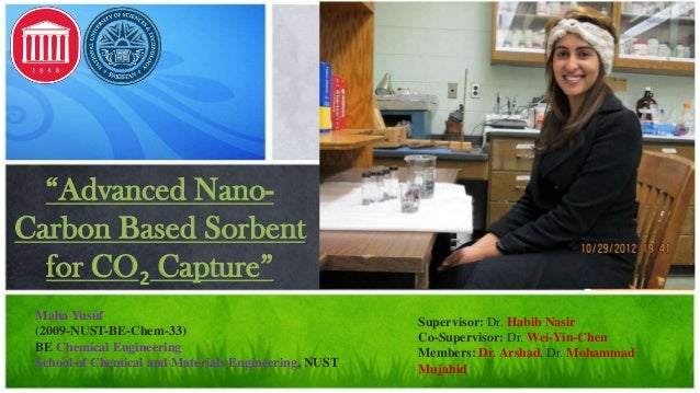 """""""Advanced NanoCarbon Based Sorbent for CO2 Capture"""" Maha Yusuf (2009-NUST-BE-Chem-33) BE Chemical Engineering School of Ch..."""