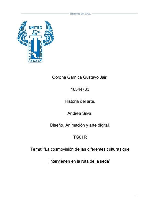 Historiadelarte.    1      Corona Garnica Gustavo Jair. 16544783 Historia del arte. Andrea Silva. Diseño, Ani...