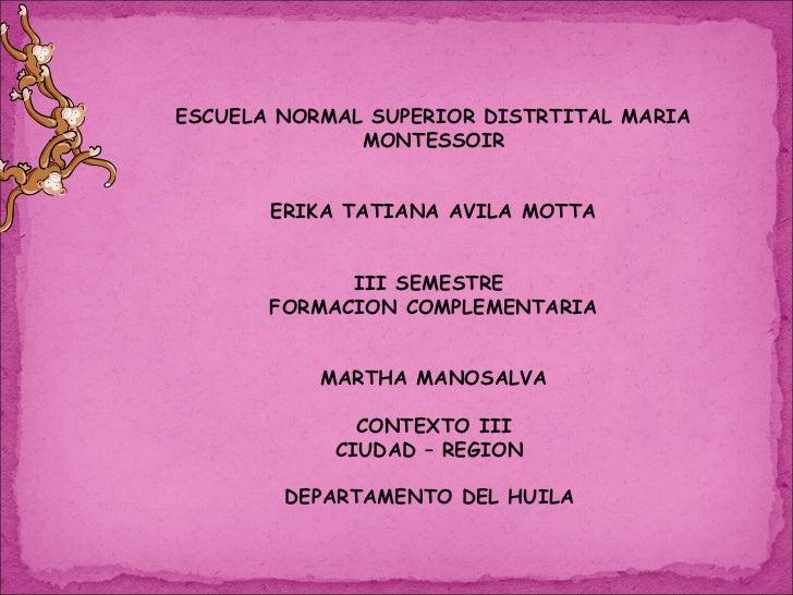 ESCUELA NORMAL SUPERIOR DISTRTITAL MARIA MONTESSOIR ERIKA TATIANA AVILA MOTTA III SEMESTRE  FORMACION COMPLEMENTARIA MARTH...