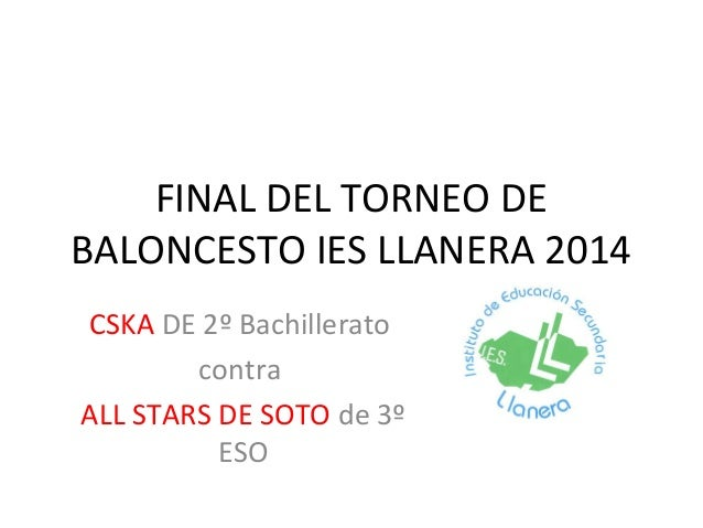 FINAL DEL TORNEO DE BALONCESTO IES LLANERA 2014 CSKA DE 2º Bachillerato contra ALL STARS DE SOTO de 3º ESO
