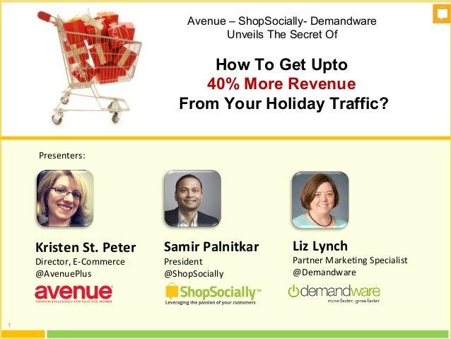 Samir Palnitkar President @ShopSocially Presenters: Kristen St. Peter Director, E-Commerce @AvenuePlus How To Get Upto 40%...