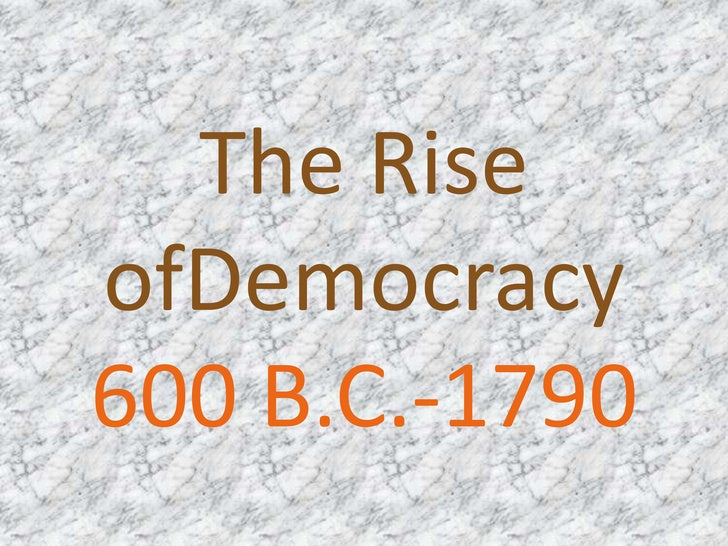 The Rise ofDemocracy600 B.C.-1790 <br />
