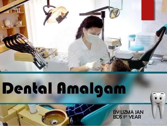 Dental Amalgam BY UZMA JAN BDS 1ST YEAR
