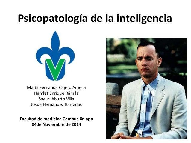 Psicopatología de la inteligencia  María Fernanda Cajero Ameca  Hamlet Enrique Rámila  Sayuri Aburto Villa  Josué Hernánde...