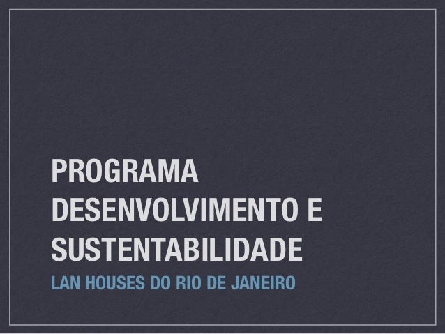 PROGRAMADESENVOLVIMENTO ESUSTENTABILIDADELAN HOUSES DO RIO DE JANEIRO