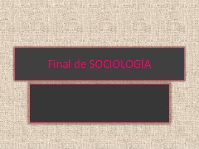 Final de SOCIOLOGÍA