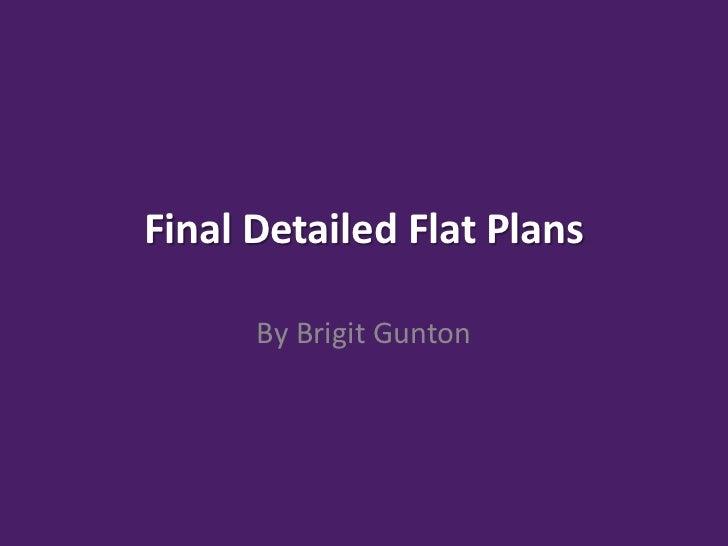 Final Detailed Flat Plans      By Brigit Gunton