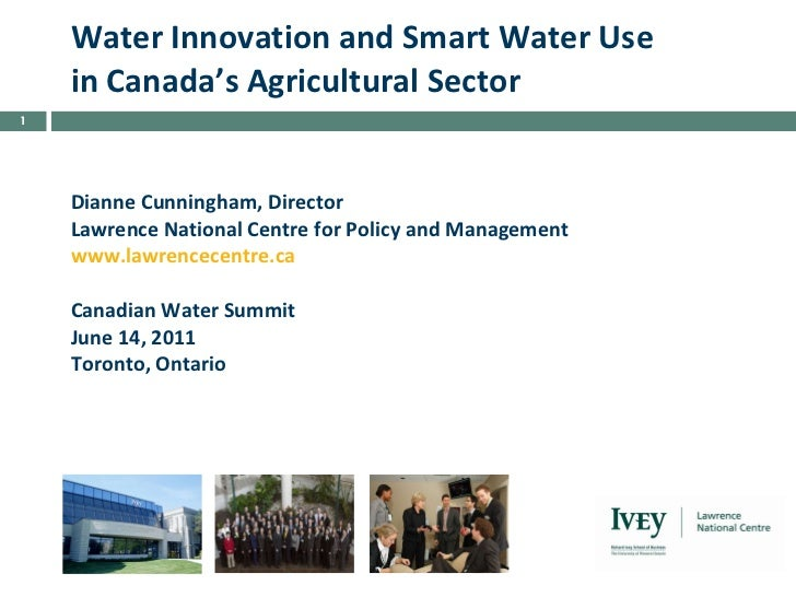 Water Innovation and Smart Water Use in Canada's Agricultural Sector Dianne Cunningham, Director Lawrence National Centre ...