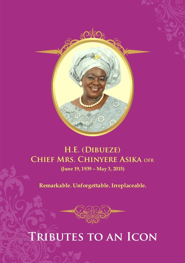 Complete Funeral Tribute Booklet. H.E. (Dibueze) Chief Mrs. Chinyere Asika  OFR Tributes To An Icon (June ...  Burial Ceremony Program
