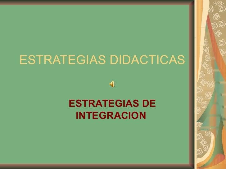 ESTRATEGIAS DIDACTICAS ESTRATEGIAS DE INTEGRACION