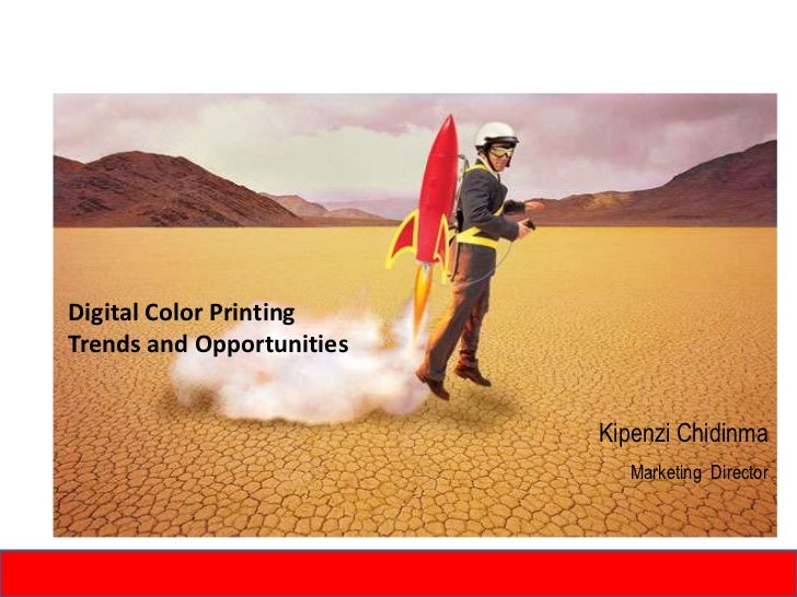 Digital Color Printing Trends and Opportunities <br />Kipenzi Chidinma<br />Marketing  Director<br />2/25/2011<br />1<br />