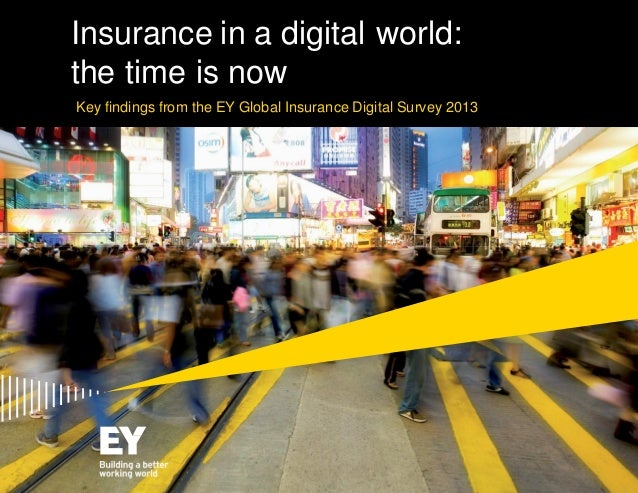 Insurance in a digital world: the time is now Key findings from the EY Global Insurance Digital Survey 2013  Page 1  Key f...