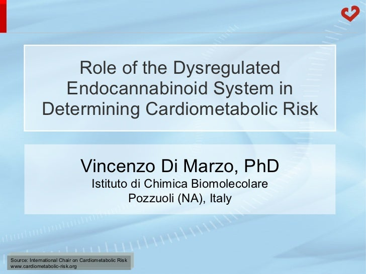 Role of the Dysregulated Endocannabinoid System in Determining Cardiometabolic Risk Vincenzo Di Marzo, PhD Istituto di Chi...