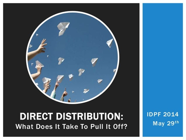 IDPF 2014 May 29th DIRECT DISTRIBUTION: What Does It Take To Pull It Off?