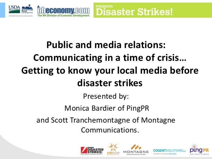 Public and media relations: Communicating in a time of crisis… Getting to know your local media before disaster strikes<br...