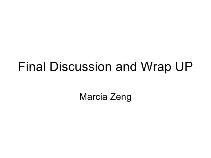 Final Discussion and Wrap UP Marcia Zeng