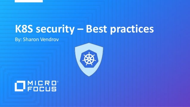 K8S security – Best practices By: Sharon Vendrov