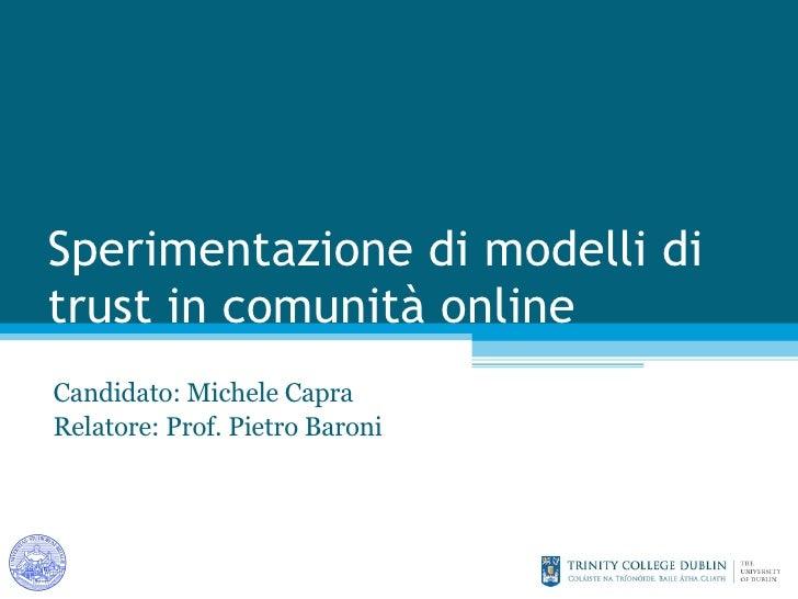 Sperimentazione di modelli di trust in comunità online Candidato: Michele Capra Relatore: Prof. Pietro Baroni